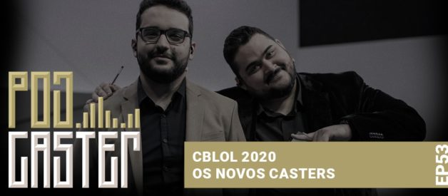 Os novos Casters do CBLoL! PodCaster 53